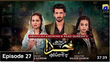 Mujhe Khuda Pay Yaqeen Hai Episode 27